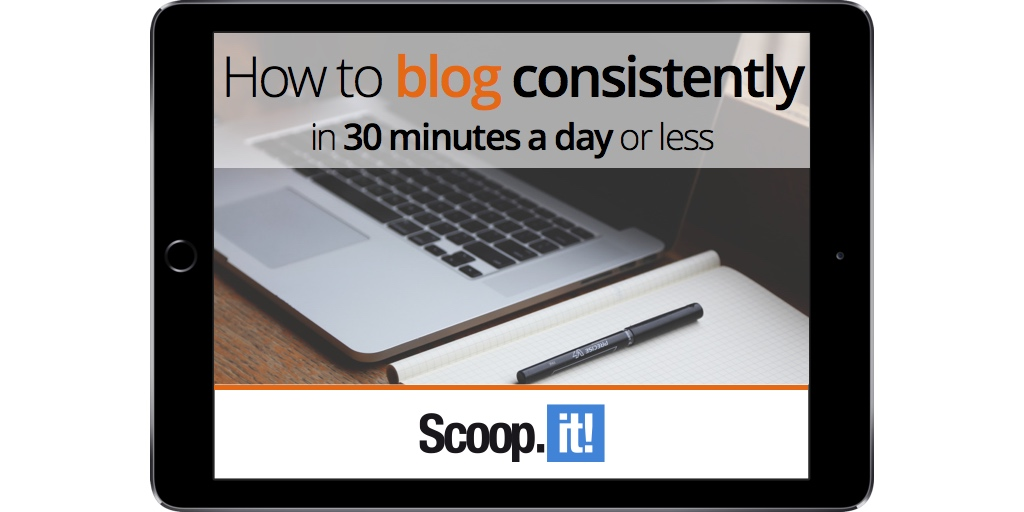 how-to-blog-consistently-in-30-min-per-day-or-less-scoop-it-final-RC-ipad