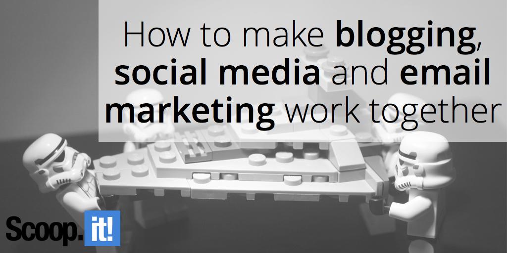 make-blogging-social-media-and-email-marketing-work-together-scoop-it-final