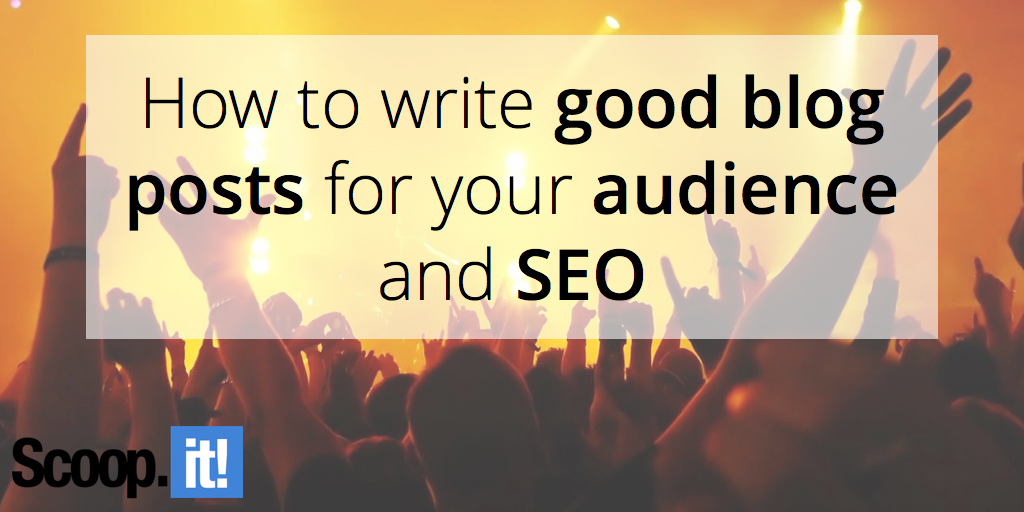 write-good-blog-posts-for-audience-seo-scoop-it-final