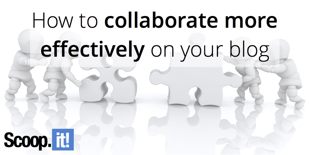 how-to-collaborate-more-effectively-on-your-blog-scoop-it-final