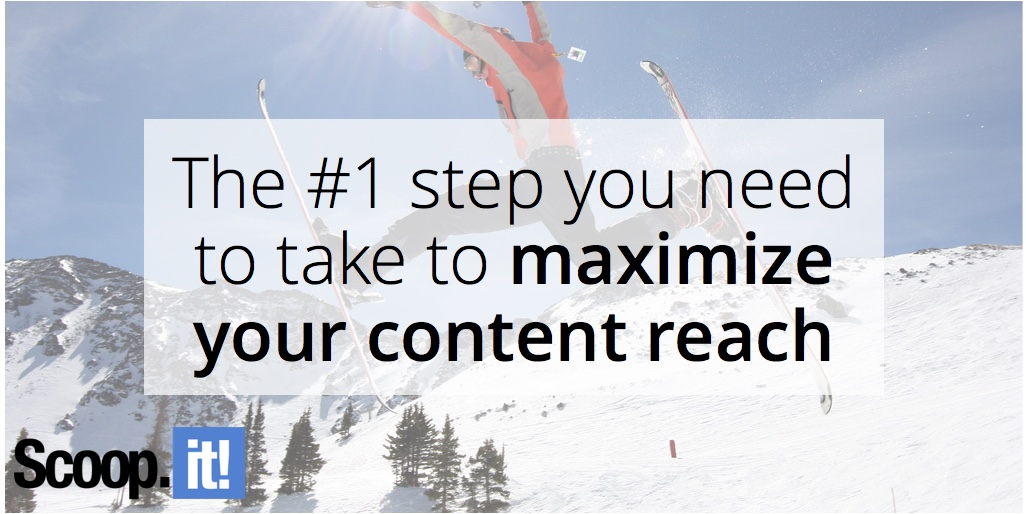 the-one-step-you-need-to-take-to-maximize-your-content-reach-scoop-it-final